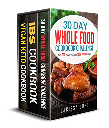 30 Day Whole Food Challenge Cookbook, IBS Gut Friendly Cookbook & Vegan Keto Cookbook: Collection Box Set Includes Over 400 Delicious, Healthy & Quick Recipes by Larissa Lunt