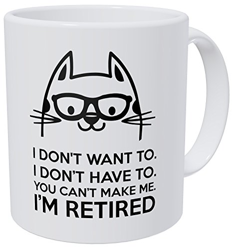 Coffee Retirement (Wampumtuk Retired Cat, I Don't Want To, You Can't Make Me 11 Ounces Funny Coffee Mug)