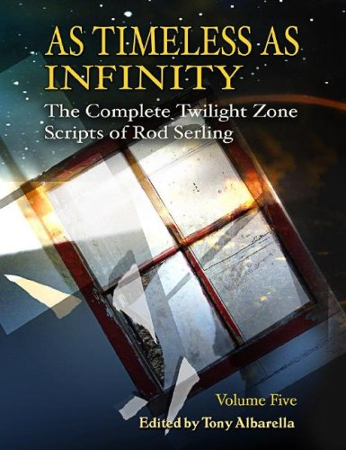 As Timeless As Infinity: The Complete Twilight Zone Scripts of Rod Serling Vol. 5