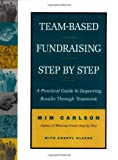 img - for Team-Based Fundraising Step-by Step: A Practical Guide to Improving Results Through Teamwork by Mim Carlson (1999-11-01) book / textbook / text book