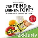 Der Feind in meinem Topf?: Schluss mit den Legenden vom bösen Essen Hörbuch von Susanne Schäfer Gesprochen von: Heidi Jürgens