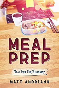 Meal Prep: Meal Prep For Beginners by [Andriano, Matt]