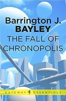 The Fall of Chronopolis by [Bayley, Barrington J.]