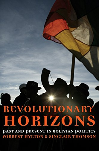 Revolutionary Horizons: Past and Present in Bolivian Politics