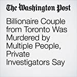 Billionaire Couple from Toronto Was Murdered by Multiple People, Private Investigators Say | Amy B Wang,Cleve R. Wootson Jr.