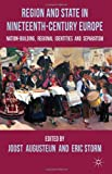 Region and State in Nineteenth-Century Europe : Nation-Building, Regional Identities and Separatism, , 0230313949