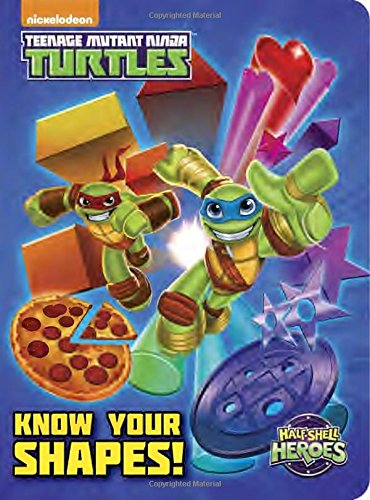 Know Your Shapes! (Teenage Mutant Ninja Turtles: Half-Shell Heroes) (Teenage Mutant Ninja Turtles (Random House)) (Nickelodeon Teenage Mutant Ninja - Shape Your Know