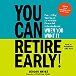 You Can Retire Early!: Everything You Need to Achieve Financial Independence When You Want It | Deacon Hayes