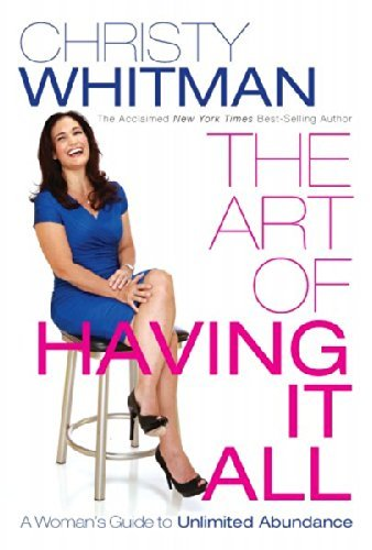 The Art of Having It All: A Woman's Guide To Unlimited Abundance by Christy Whitman - Mall Whitman Stores