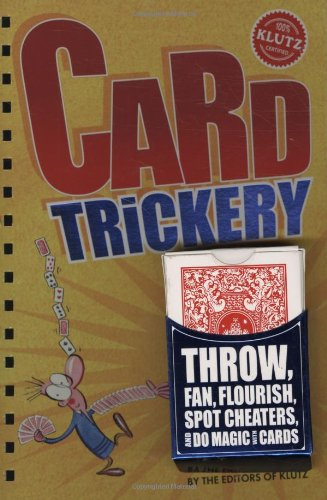 Card Trickery: Throw, Fan, Flourish, Spot Cheaters and Do Magic With Cards (Klutz)