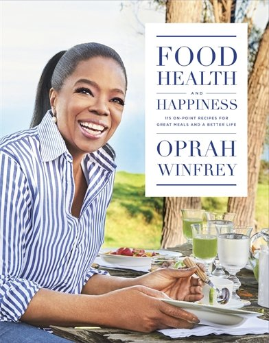 Book cover from Food, Health and Happiness: 115 on Point Recipes for Great Meals and a Better Lifeby Oprah Winfrey
