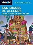 Moon San Miguel de Allende, Guanajuato and the Bajio (Moon Handbooks)