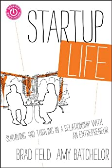 Startup Life: Surviving and Thriving in a Relationship with an Entrepreneur by [Feld, Brad, Amy Batchelor]