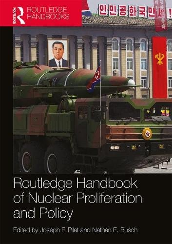 Routledge Handbook of Nuclear Proliferation and Policy (Routledge Handbooks)