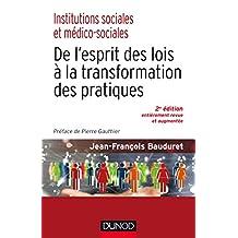 Institutions sociales et médico-sociales-2e éd. : De l'esprit des lois à la transformation des pratiques (Politiques et dispositifs) (French Edition)