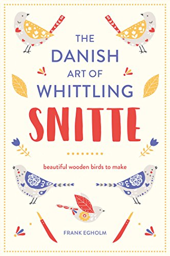 Download for free Snitte: The Danish Art of Whittling: Make beautiful wooden birds