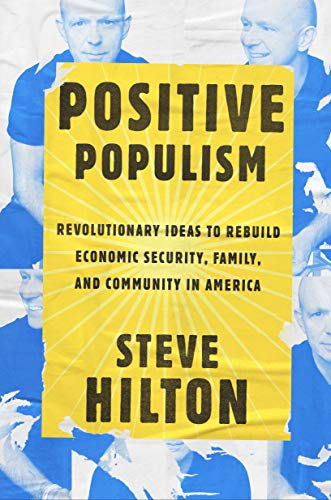 Positive Populism: Revolutionary Ideas to Rebuild Economic Security, Family, and Community in  America