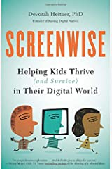 Screenwise: Helping Kids Thrive (and Survive) in Their Digital World Paperback
