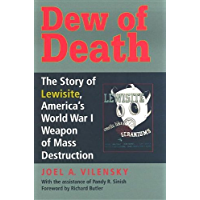 Dew of Death: The Story of Lewisite, America's World War I Weapon of Mass Destruction