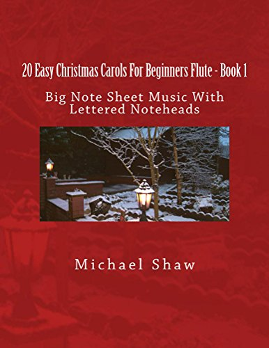 20 Easy Christmas Carols For Beginners Flute - Book 1: Big Note Sheet Music With Lettered Noteheads (Flute Notes For Away In A Manger)