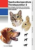 """Taschenkompendium Tierakupunktur 2: Die wichtigsten Krankheiten mit chinesischen Differenzialdiagnosen und Akupunkturpunkten. Der """"Spicker"""" für die Jackentasche!"""
