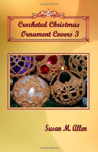 By Susan M. Allen Crocheted Christmas Ornament Covers 3 [Paperback]