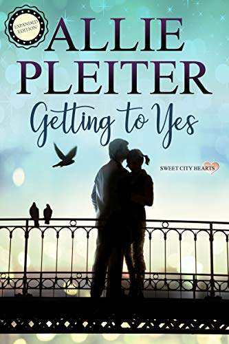 Getting to Yes - A Sweet City Hearts Novella NEW EXPANDED EDITION: New scenes, more content!