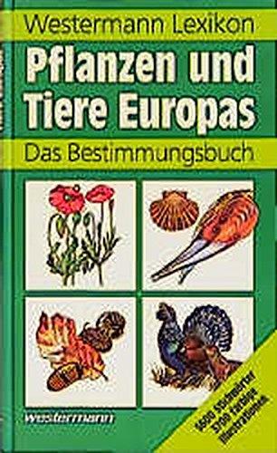 Westermann Lexikon Pflanzen und Tiere Europas: Ein Bestimmungsbuch