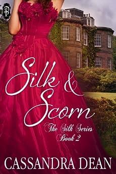 Silk and Scorn (The Silk Series #2) by [Dean, Cassandra]