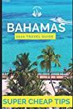 Super Cheap Bahamas Travel Guide 2020: Enjoy a $2,000 trip to The Bahamas for $370