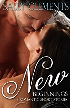 New Beginnings: Three short romantic stories by [Clements, Sally]