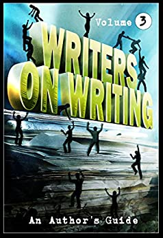 Writers on Writing Vol.3: An Author's Guide (Writers On Writing: An Author's Guide) by [Burke, Kealan Patrick, Janz, Jonathan, Dorman, Nerine, Eads, Ben, Bodner, Hal, Everington, James]