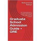 Graduate School Admission Guide + GRE: For Undergraduates: A Complete Admission & Career Guide, MA/MS, PhD, MBA and Law Students