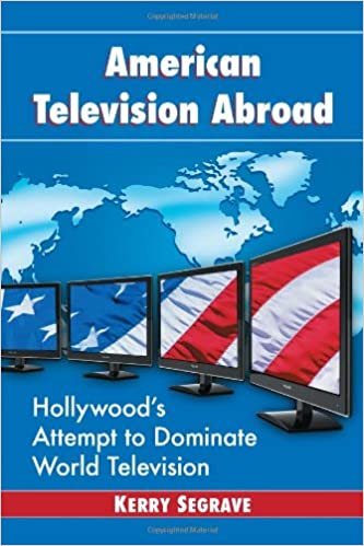 American Television Abroad: Hollywood's Attempt to Dominate World Television (Twenty-First Century Works)