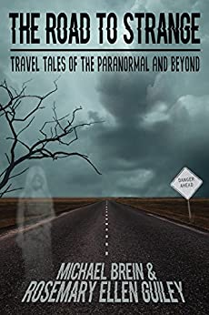 The Road to Strange: Travel Tales of the Paranormal and Beyond by [Brein, Michael, Guiley, Rosemary Ellen]