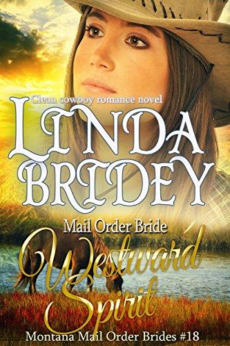 Mail Order Bride - Westward Spirit: Historical Western Cowboy Romance Novel (Montana Mail Order Brides Book 18) by [Bridey, Linda]