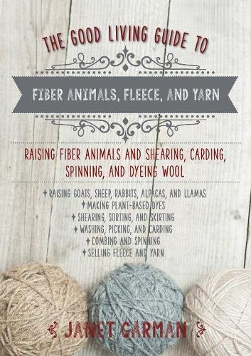 Spinning Alpaca Fiber - The Good Living Guide to Fiber Animals, Fleece, and Yarn: Raising Fiber Animals and Shearing, Carding, Spinning, and Dyeing Wool
