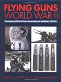 Flying Guns World War II, Emmanuel Gustin and Anthony G. Williams, 1840372273