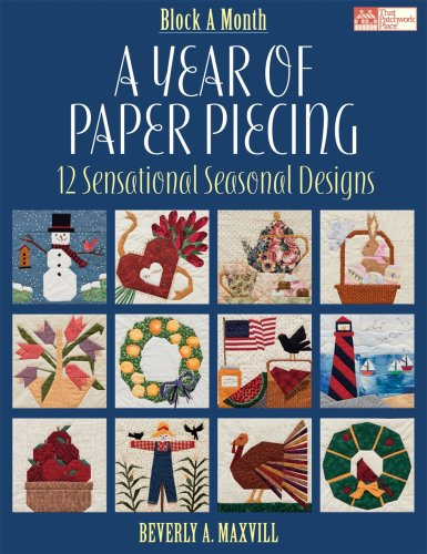A Year of Paper Piecing: 12 Sensational Seasonal Designs (Block a Month) by Foundation Paper Piecing