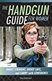 img - for The Handgun Guide for Women: Shoot Straight, Shoot Safe, and Carry with Confidence book / textbook / text book