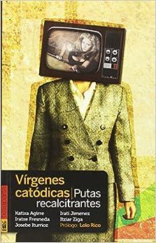 Book's Cover of Vírgenes catódicas, putas recalcitrantes (POLTSIKO) (Español) Tapa blanda – 12 marzo 2015