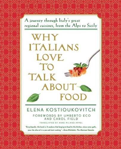 Why Italians Love to Talk About Food: A Journey Through Italy's Great Regional Cuisines, From the alps to Sicily - Italy Love Italian