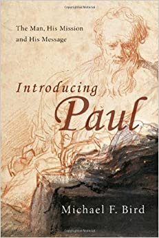 Introducing Paul: The Man, His Mission and His Message by Michael F. Bird (2009-02-28)