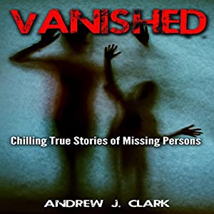 Vanished: Chilling True Stories of Missing Persons Audiobook