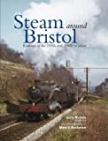 Steam Around Bristol: Railways of the 1950s and 1960s in Colour (Crecy)