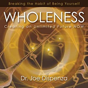 Wholeness- Creating an Unlimited Future NOW