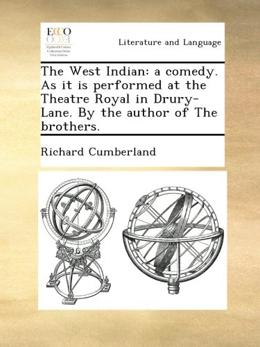 Download The West Indian: a comedy. As it is performed at the Theatre Royal in Drury-Lane. By the author of The brothers. pdf epub