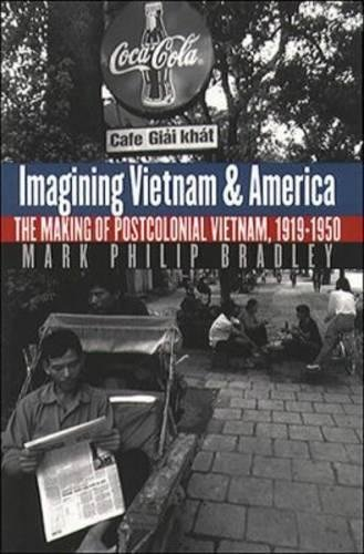 Imagining Vietnam and America: The Making of Postcolonial Vietnam, 1919-1950 (The New Cold War History) by Brand: The University of North Carolina Press