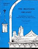 The Beginning Organist: An Anthology of Easy Pieces From the 16th to the 20th Centuries, Vol. 1