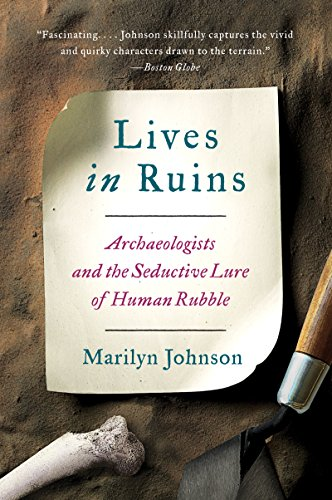Download Lives in Ruins: Archaeologists and the Seductive Lure of Human Rubble